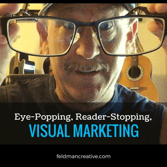 Eye-Popping-Visual-Marketing for blog post by SUe-Ann Bubacz for writemixforbusiness.com