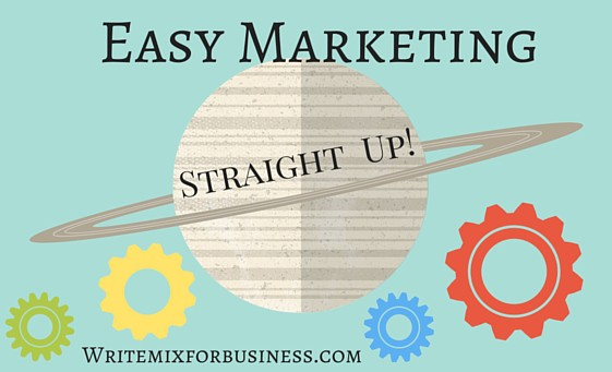 Marketing is Easy, Straight Up blog graphic by Sue-Ann Bubacz for writemixforbusiness.com