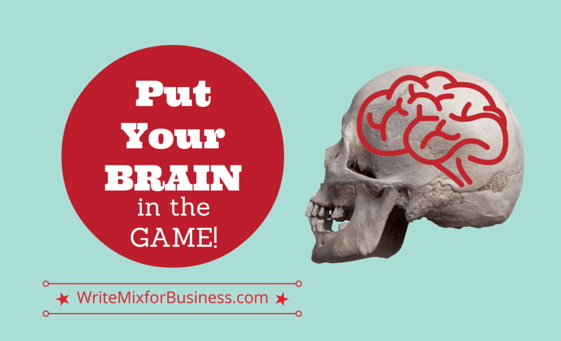 Put Your BRAIN in the GAME! graphic by Sue-Ann Bubacz for writemixforbusiness.com