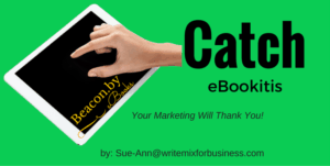 Catch eBookitis using Beacon software a graphic by Sue-Ann Bubacz for Write Mix for Business post