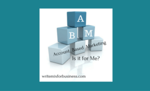 Why is Account Based Marketing a Thing? by Sue-Ann Bubacz Title Visual for Account Based Marketing, Is it for Me?