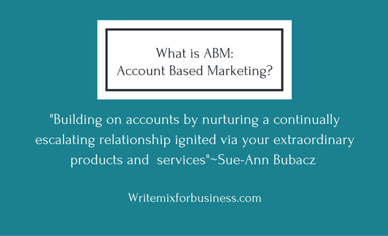 My Deinition of Account Based Management ABM for blog post by Sue-Ann Bubacz for writemixforbusinessdotcom