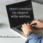 How to Craft Content to Crush It With Writing