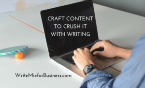Craft Content to Crush it With Writing Title Graphic for How-To post writemixforbusinessdotcom by Sue-Ann Bubacz canva design