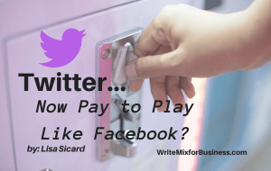 Title VisualTwitter-Is it Pay to Play Like FaceBook? by Lisa Sicard for WriteMixforBusiness.com showing a hand putting money in slot machine with twitter bird flying above text and facing pay slot
