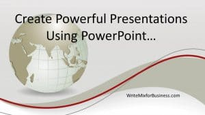 Create Powerful Presentations title visual for Write Mix for business post on Using PowerPoint for Powerful Presentations by Sue-Ann Bubacz showing world in muted beige colors overs a ribbon of red with words Create Powerful Presentations Using PowerPoint