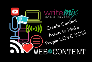 "Web Content Visual by Sue-Ann Write Mix for Business saying ""Create Content Assets to Make People LOVE You"" icons for media types on black background and Write Mix for Business Logo included in design"