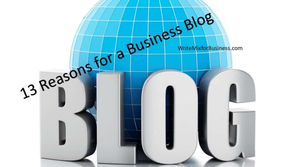 13 Reasons Why Your Business Needs a Blog title graphic for post by Sue-Ann Bubacz for Write Mix for Business showing a big blud globe in background of huge threeD word, BLOG with 13 Reasons for a Business Blog diagonally written from left side upward