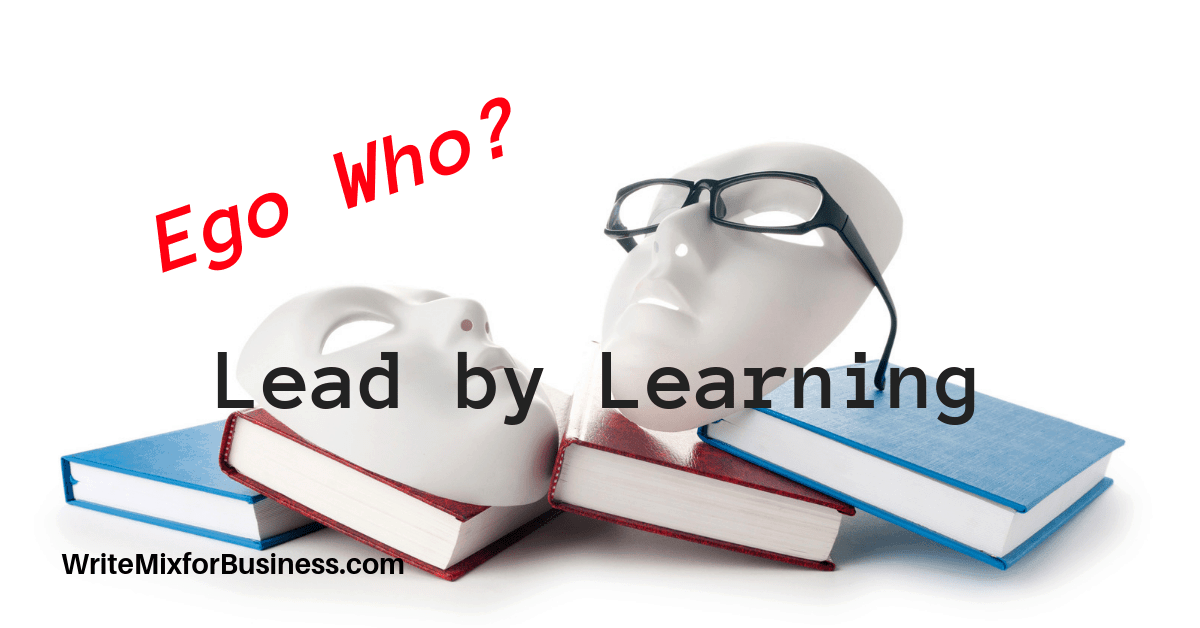 Lead by Learning Ego Who? by Sue-Ann Bubacz for Write Mix for Business showing comedy and tragedy masks laying on books and one mask wearing eyeglasses and words Lead by Learning