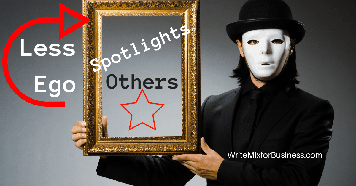 "Less Ego Spotlights Others by Sue-Ann Bubacz for Write Mix for Business shwoing a masked guy holding an empty photo frame with words ""Spotlights Others"" written inside with a star"
