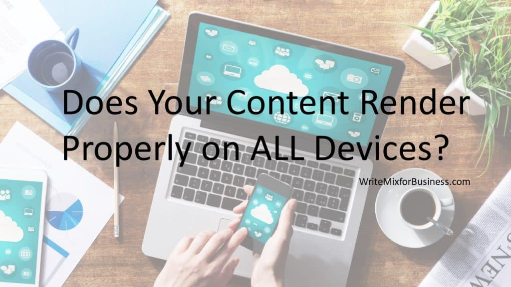 Does Your Content Render Properly on ALL Devices? is the text written over a pic showing a laptop, tablet, and phone. Visual 2 for Write Mix for Business post by Sue-Ann Bubacz