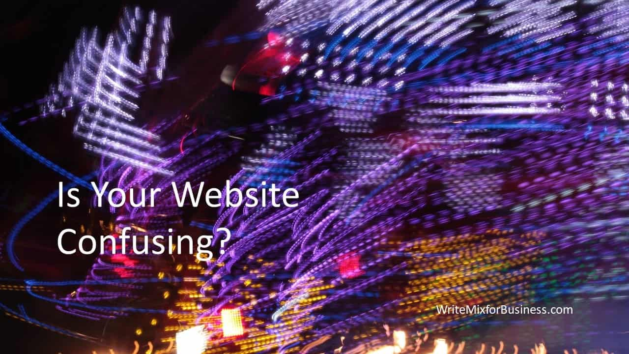 "Is Your Website Confusing? is the question asked over a swirl of lights that seem in motion making the picture unclear for Title Graphic for Write Mix for Business dot com post entitled, ""7 Things that Bug Me About Your Website and Why,"" by Sue-Ann Bubacz"
