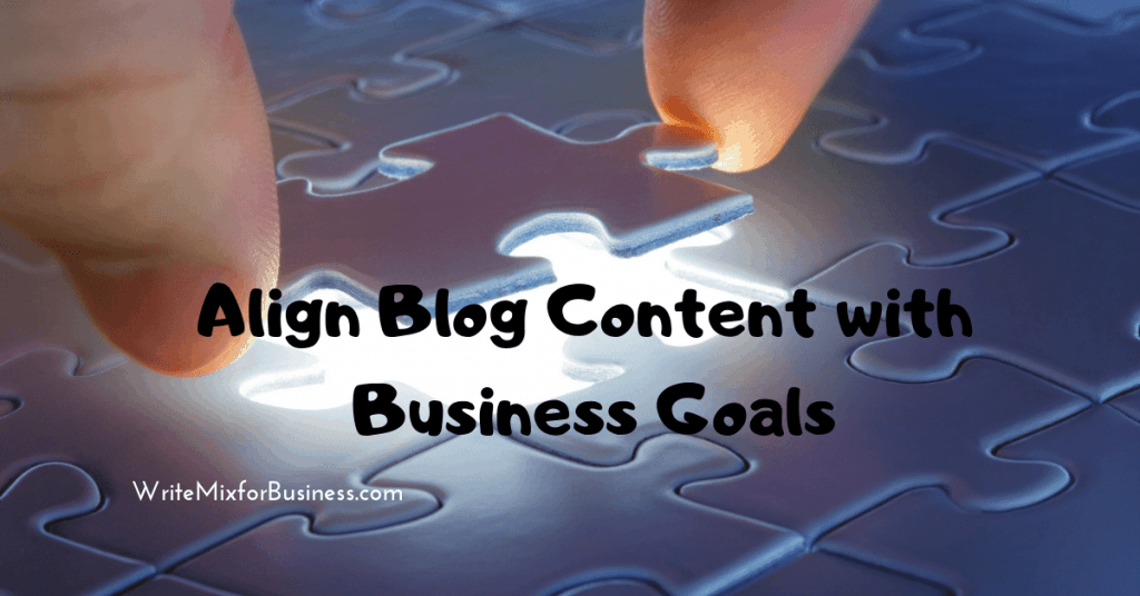 Align Blog Content with Business Goals is the text over a puzzel piece held in fingers and ready to drop in place.