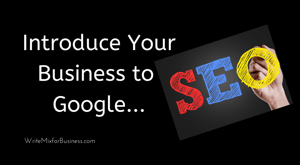 Get Your Business Noticed by Google for FREE guest contributor post for Write Mix for Business dot com title visual saying, Introduce your business to Google and show SEO in colorful lettering.