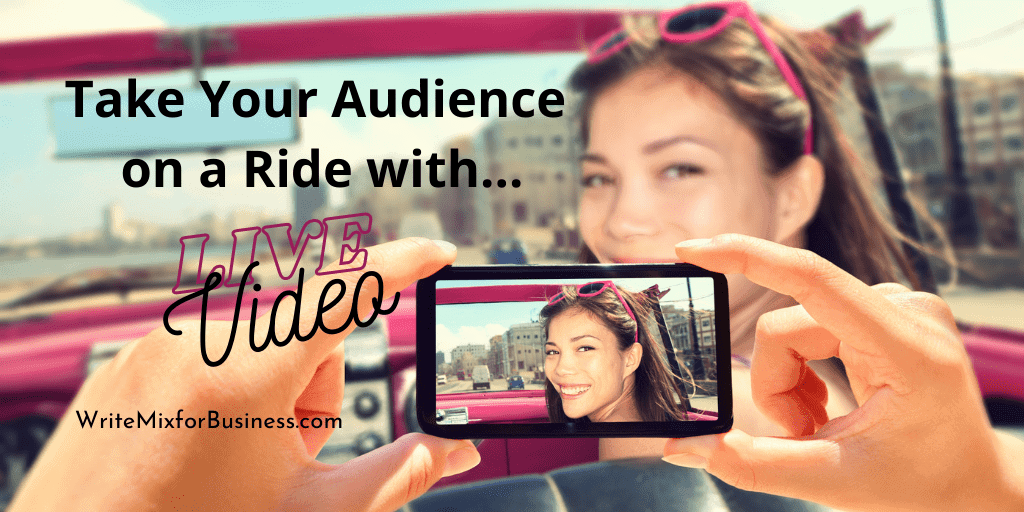 Take Your Audience on a Ride with... LIVE Video, a title visual for Write Mix for Business post