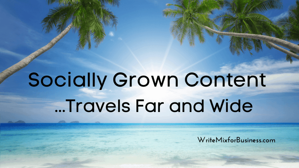 Visual five with the text: Socially Grown Content...Travels Far and Wide.